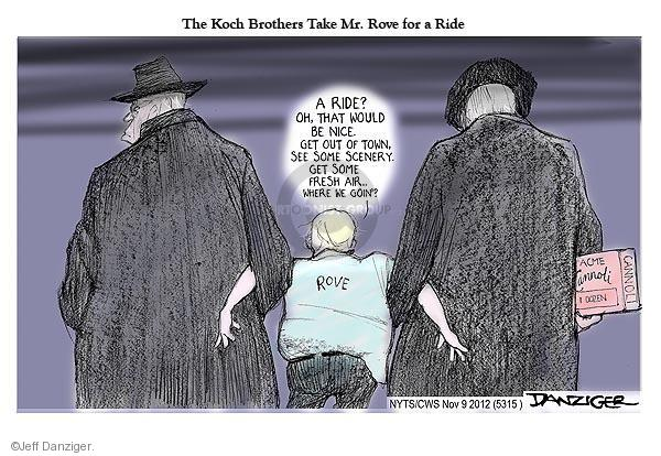 The Koch Brothers Take Mr. Rove for a Ride. Rove. A ride? Oh, that would be nice. Get out of town. See some scenery. Get some fresh air … Where we goin? Acme Cannoli 1 dozen.