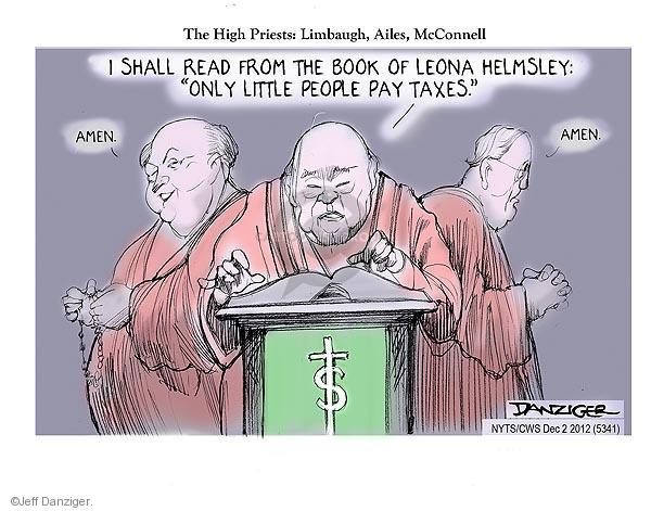 "The High Priests: Limbaugh, Ailes, McConnell. I shall read from the book of Leona Helmsley: ""Only little people pay taxes."" Amen. Amen. $."