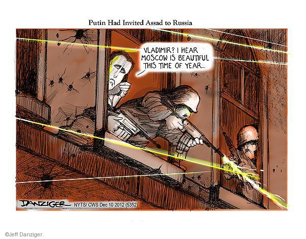 Putin Had Invited Assad Russia. Vladimir? I hear Moscow is beautiful about this time of year …