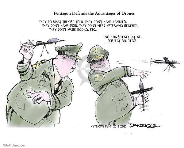 Pentagon Defends the Advantages of Drones. They do what theyre told to do. They don't have families, they don't have PTSD, they don't need veterans benefits, they don't write books, etc … No conscience at all … … Perfect soldiers.