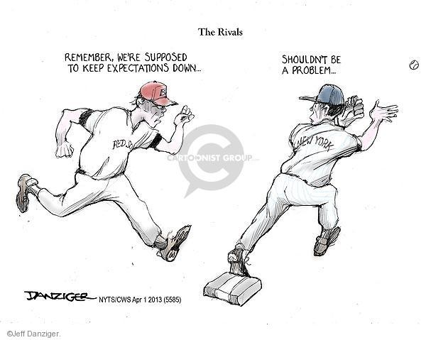 The rivals.  REd Sox.  Remember, were supposed to keep expectations down.  New York.  Shouldnt be a problem.