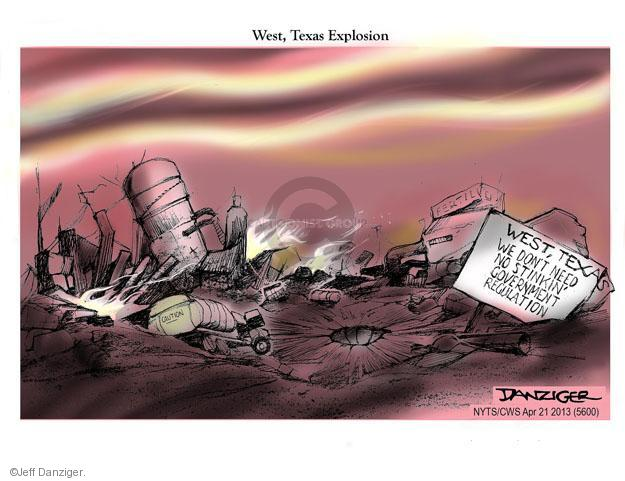 West, Texas Explosion. West, Texas. We dont need no stinkin government regulation. Caution. Fertilizer.