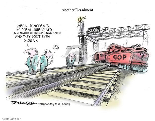Another Derailment. Typical democrats! We derail ourselves (on matter of principle, naturally) and they dont even show up. Now what? Tricky b*stards. GOP. Slow.