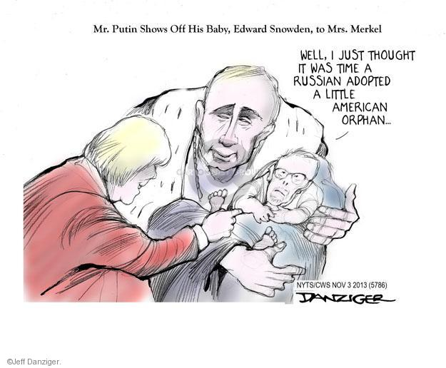 Mr. Putin Shows Off His Baby, Edward Snowden, to Mrs. Merkel. Well, I just thought it was time a Russian adopted a little American orphan …