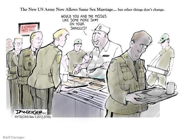 The New US Army Now Allows Same Sex Marriage .. But other things dont change. Would you and the missus like some more sh*t on your shingles? C Company Mess Hall.