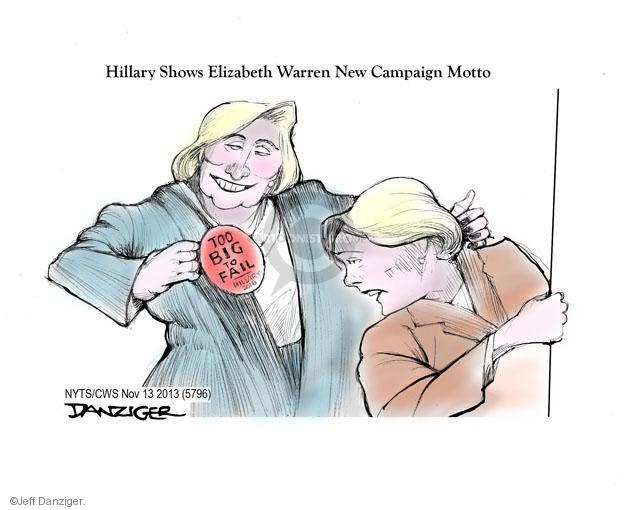 Hillary Shows Elizabeth Warren New Campaign Motto. Too Big to Fail.