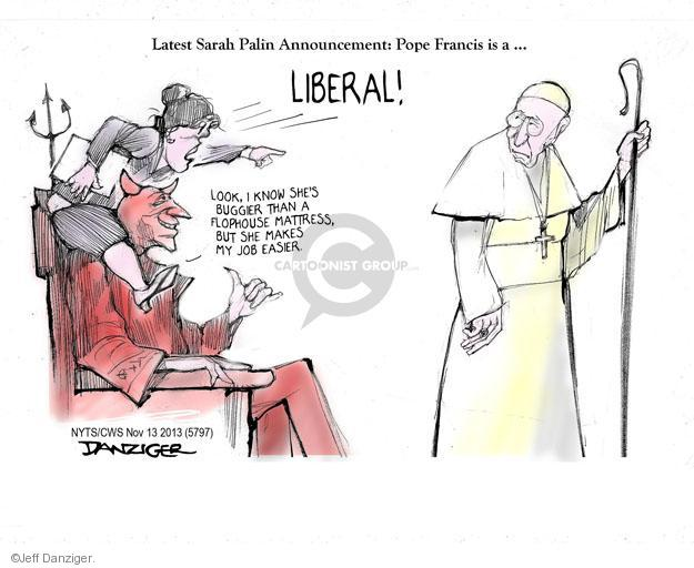 Latest Sarah Paling Announcement: Pope Francis is a  … LIBERAL! Look, I know shes buggier than a flophouse mattress, but she makes my job easier.