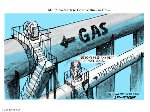 Mr. Putin Starts to Control Russian Press. Off. GAS. Information. We don't need any heat at home either …