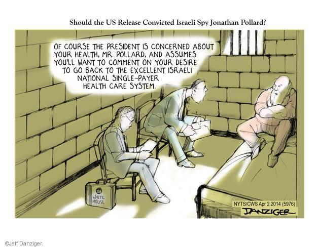 Should the US Release Convicted Israeli Spy Jonathan Pollard? Of course the President is concerned about your health, Mr. Pollard, and assumes youll want to comment on your desire to go back to the excellent Israeli national single-payer health care system. White House.