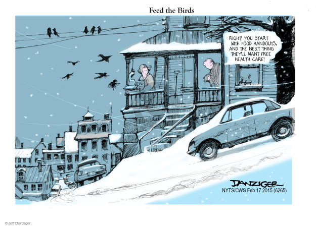 Feed the Birds. Right! You start with food handouts, and the next thing theyll want free health care!