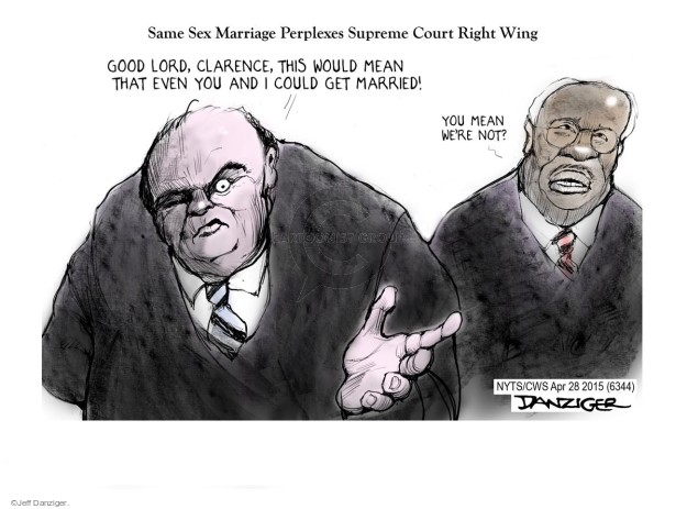 Same Sex Marriage Perplexes Supreme Court Right Wing.  Good lord, Clarence, this would mean that even you and I could get married?  You mean were not?
