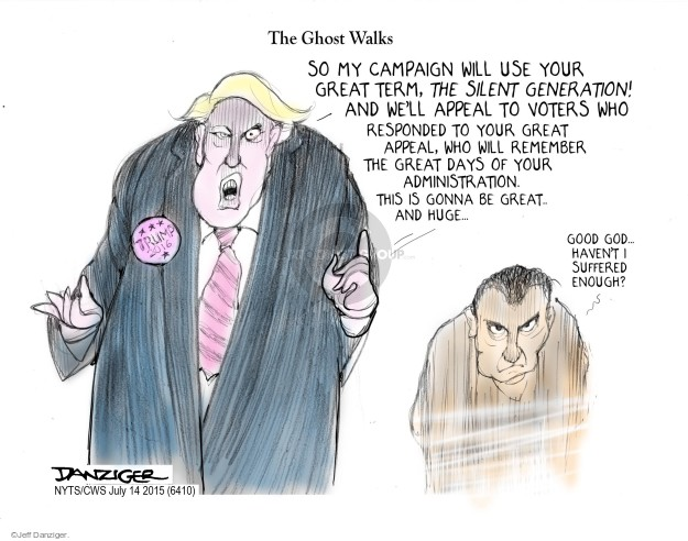 The Ghost Walks. So my campaign will use your great term, The Silent Generation! And well appeal to voters who responded to your great appeal, who will remember the great days of your administration. This gonna be great … and huge … Good god … Havent I suffered enough? Trump 2016.