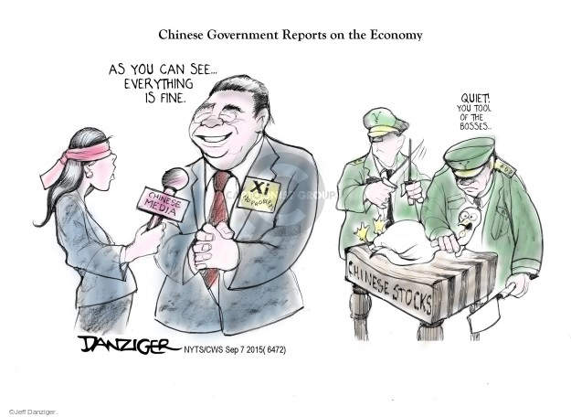 Chinese Government Reports on the Economy. As you can see … everything is fine. Chinese Media. Xi No Problem. Quiet! You tool of the bosses … Chinese stocks.