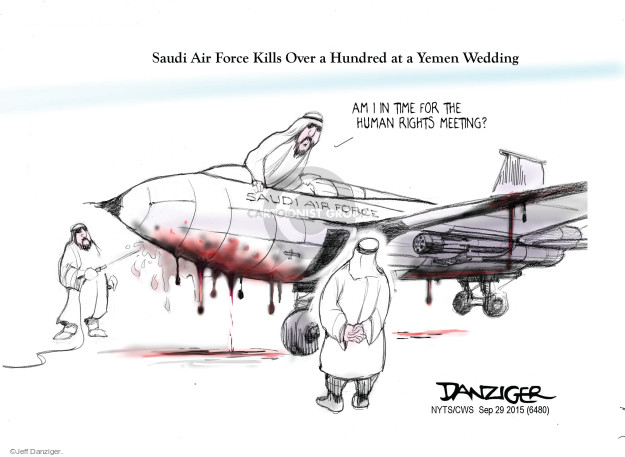 Saudi Air Force kills over a hundred at at Yemen Wedding.  Am I in time for the human rights meeting?  Saudi Air Force.