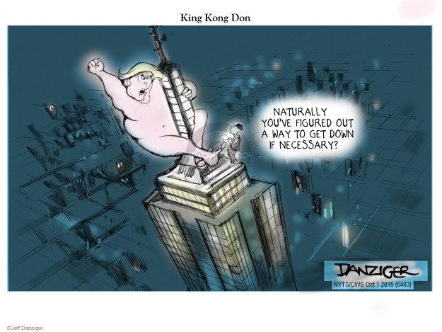 King Kong Don.  Naturally youve figured out a way to get down if necessary?