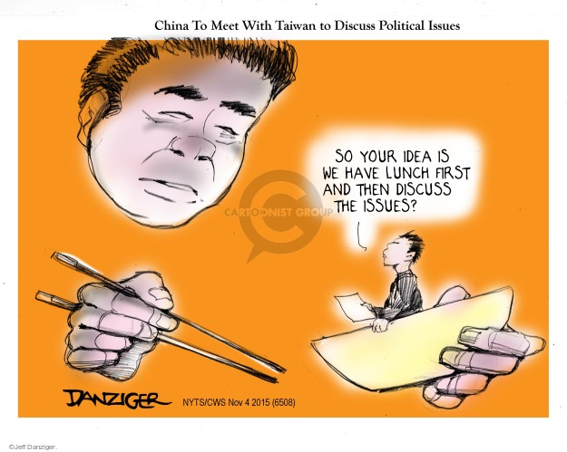 China TO Meet With Taiwan to Discuss Political Issues. So your idea is we have lunch first and then discuss the issues?