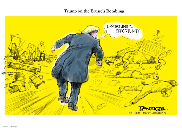 Trump on the Brussels Bombings. Opportunity … Opportunity.
