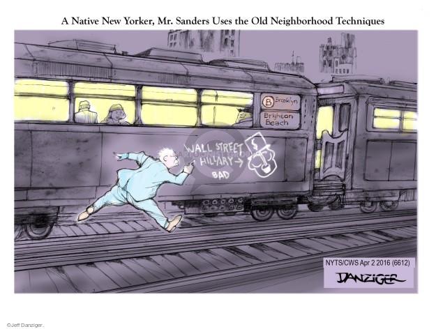 A Native New Yorker, Mr. Sanders Uses the Old Neighborhood Techniques. Wall Street. Hillary. Bad. Brooklyn. Brighton Beach.