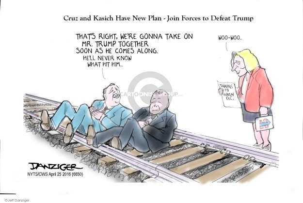 Cruz and Kasich Have New Plan - Join Forces to Defeat Trump. Thats right, were gonna take on Mr. Trump together soon as he comes along. Hell never know what hit him � Woo-woo � Trains to Wash D.C. H.