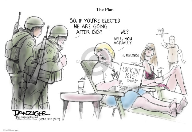 The Plan. So, if youre elected we are going after ISIS? We? Well, you actually. Hi, fellows! Look Out ISIS! Trump. US.