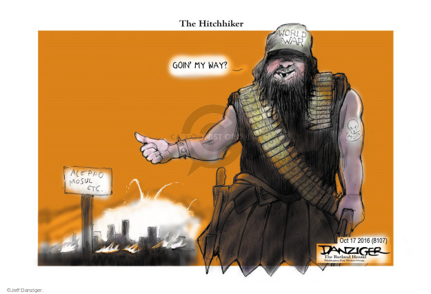 The Hitchhiker. Goin my way? Aleppo. Mosul. Etc. World War.