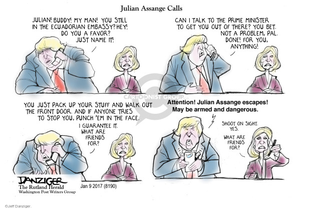 Julian Assange Calls. Julian! Buddy! My man! You still in the Ecuadorian embassy? Hey! Do you a favor? Just name it! Can I talk to the prime minister to get you out of there? You bet. Not a problem, pal. Done! For you, anything! You just pack up your stuff and walk out the front door. And if anyone tries to stop you, punch em in the face. I guarantee it. What are friends for? Attention! Julian Assange escapes! May be armed and dangerous. Shoot on sight. Yes. What are friends for?