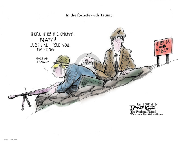In the foxhole with Trump. There it is! The enemy! NATO! Just like I told you, mad dog! Man! Am I smart! Russia. V. Putin prop.