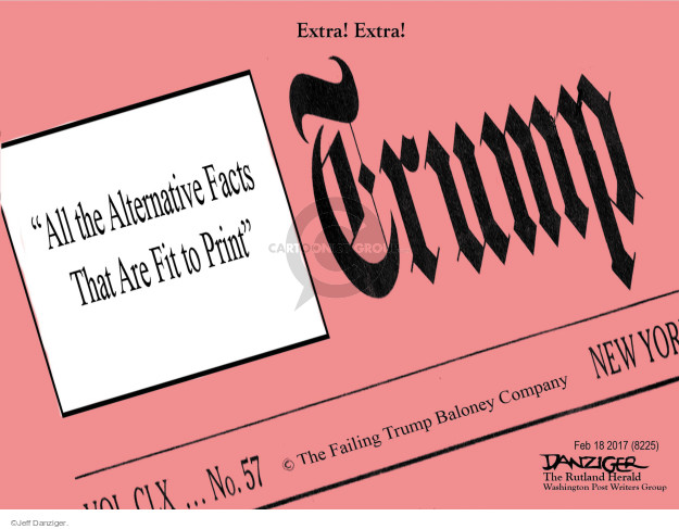 Extra! Extra! All the Alternative Facts That Are Fit to Print. Trump. No. 57. ©The Failing Trump Baloney Company.