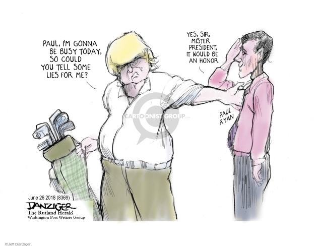 Paul, Im gonna be busy today, so could you tell some lies for me? Yes, sir, Mister President, it would be an honor. Paul Ryan.