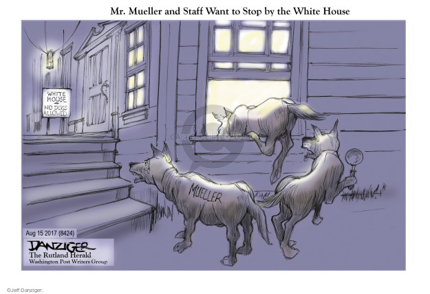 Mr. Mueller and Staff Want to Stop by the White House. White House. No dogs allowed. Mueller.