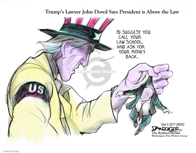 Trumps Lawyer John Dowd Says President is Above the Law. Id suggest you call your law school, and ask for your money back … US.