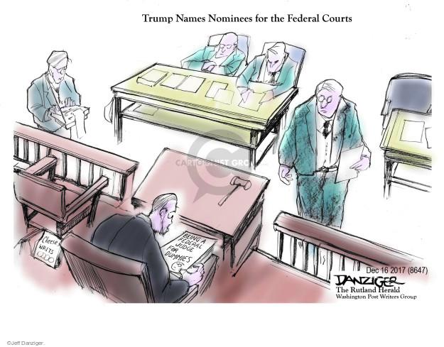 Cartoonist Jeff Danziger  Jeff Danziger's Editorial Cartoons 2017-12-18 judicial branch