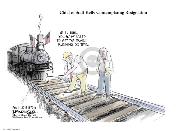 Chief of Staff Kelly Contemplating Resignation. Well, John, you have failed to get the trains running on time …
