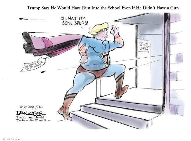 Trump Says He Would Have Run Into the School Even If He Didnt Have a Gun. Oh, wait! My bone spurs! School office. Return to White House Prop Dept.