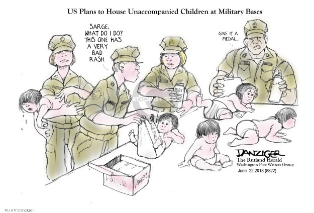 US Plans to House Unaccompanied Children at Military Bases.  Sarge, what do I do?  This one has a very bad rash.  Give it a medal.