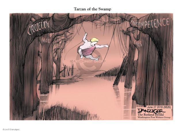 Tarzan of the swamp.  Race.  Cruelty.  Lies.  Incompetence.
