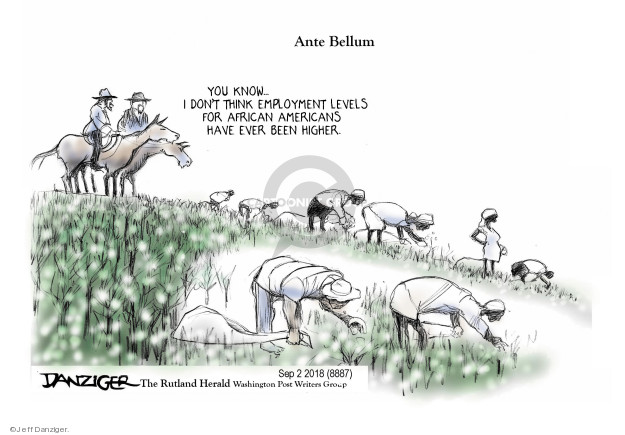 Jeff Danziger  Jeff Danziger's Editorial Cartoons 2018-09-04 employment work