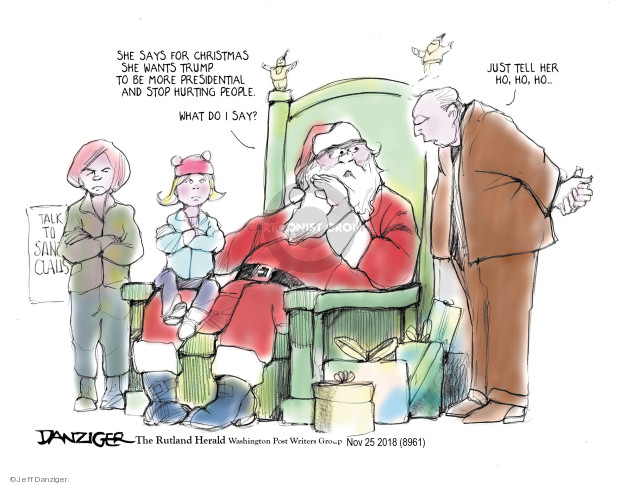 She says for Christmas she wants Trump to be more presidential and stop hurting people. What do I say? Talk to Santa Claus. Just tell her ho, ho, ho …