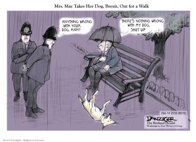 Mrs. May Takes Her Dog, Brexit, Out for a Walk. Anything wrong with your dog, mam? Theres nothing wrong with my dog, shut up!