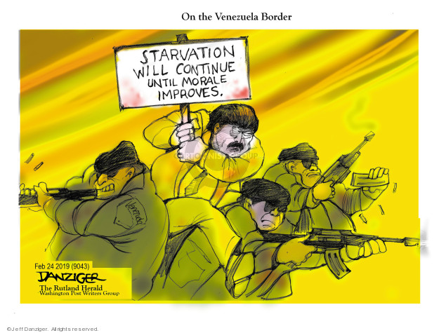Cartoonist Jeff Danziger  Jeff Danziger's Editorial Cartoons 2019-02-25 Venezuela