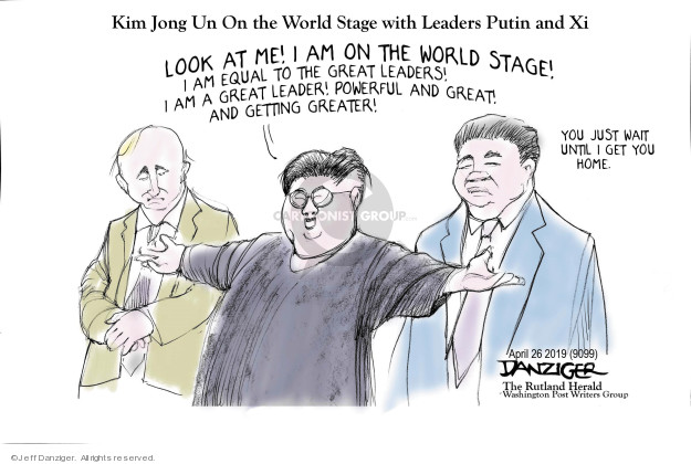 Kim Jong Un On the World State with Leaders Putin and Xi. Look at me! I am on the world stage! I am equal to the great leaders! I am a great leader! Powerful and great! And getting greater! You just wait until I get you home.