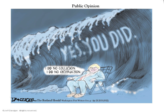 Public Opinion. Yes, you did. I did no collusion. I did not obstruction.