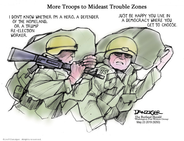 More Troops to Mideast Trouble Zones. I dont know whether Im a hero, a defender of the homeland, or a Trump re-election worker. Just be happy you live in a Democracy where you get to choose. US.