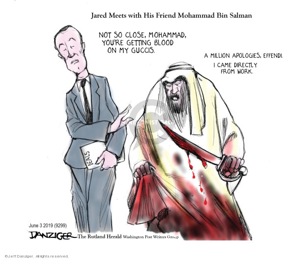 Jared Meets with his Friend Mohammad Bin Salman. Not so close, Mohammad, youre getting blood on my Guccis. A million apologies, Effendi. I came directly from work.