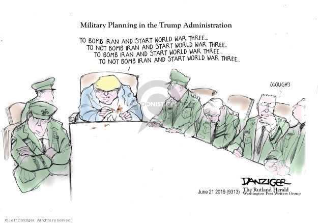 Military Planning in the Trump Administration. To bomb Iran and start World War Three … To not bomb Iran and start World War Three … To bomb Iran and start World War Three … To not bomb Iran and start World War Three …