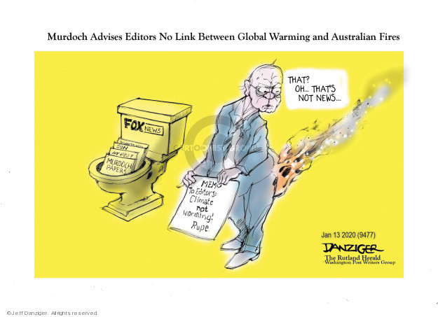 Murdoch Advises Editors No Link Between Global Warming and Australian Fires. Fox News. Murdoch papers. That? Oh � Thats not news � Memo. To Editors: Climate not warming! Rupe.