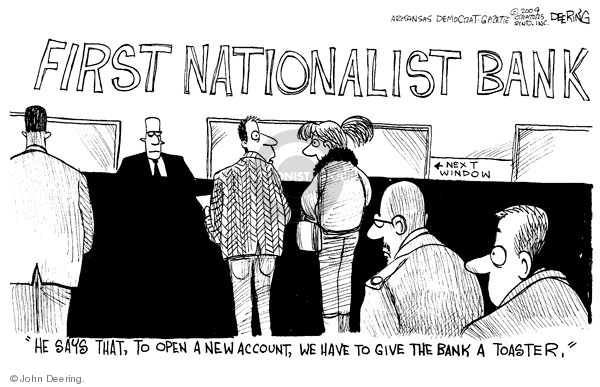 "First Nationalist Bank. Next window. ""He says that, to open a new account, we have to give the bank a toaster."""