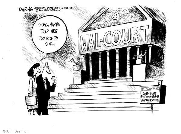 Wal-Court.  Okay … maybe they are too big to sue.  News.  Job Bias Suit Goes Before Supreme Court.