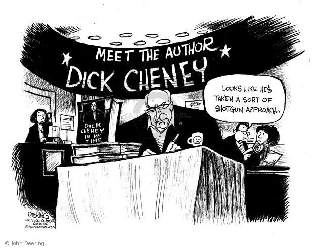 Meet the Author, Dick Cheney. Dick Cheney, In My Time. Looks like hes taken a sort of shotgun approach…