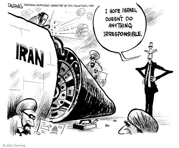 I hope Israel doesnt do anything irresponsible. Iran.
